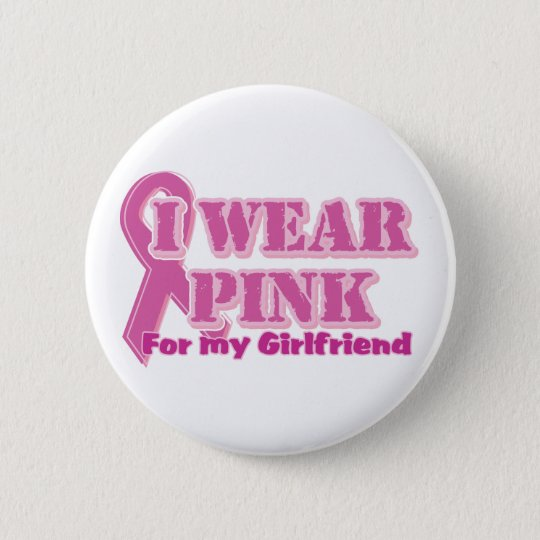 I wear pink for my girlfriend 6 cm round badge