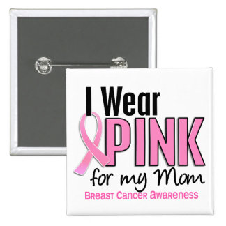 I Wear Pink For My Mom 10 Breast Cancer 15 Cm Square Badge