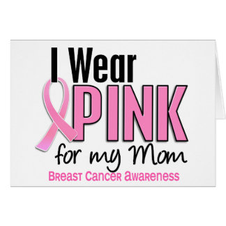I Wear Pink For My Mom 10 Breast Cancer Greeting Card