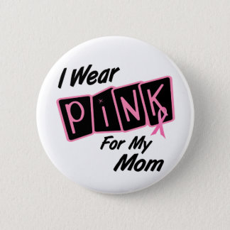 I Wear Pink For My Mom 8 Breast Cancer 6 Cm Round Badge