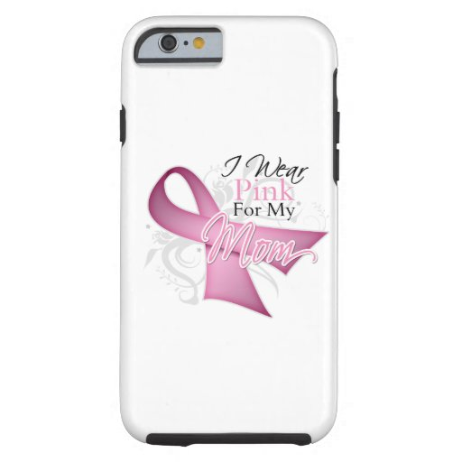 I Wear Pink For My Mom Breast Cancer Awareness iPhone 6 Case