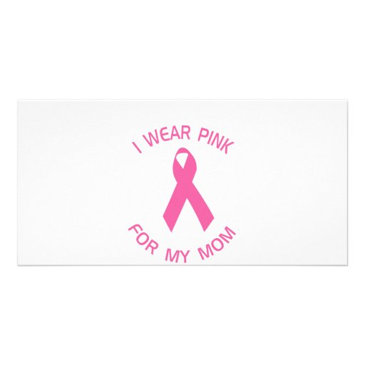 I Wear Pink For My Mom Breast Cancer Awareness Photo Card