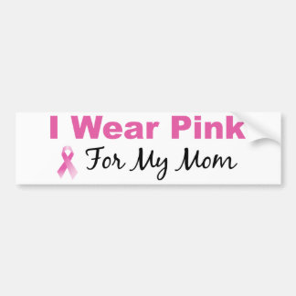 I Wear Pink For My Mom Bumper Sticker