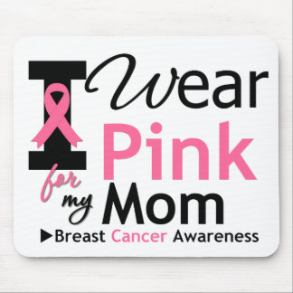 I Wear Pink For My Mom Mouse Pads