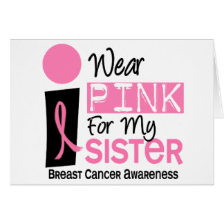 I Wear Pink For My Sister 9 Breast Cancer Card