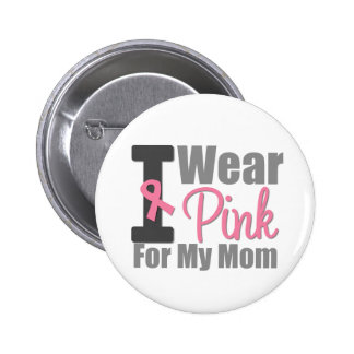 I Wear Pink Ribbon For My Mom 6 Cm Round Badge