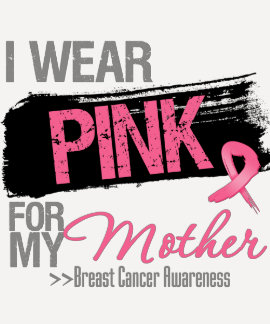 I Wear Pink Ribbon For My Mother Breast Cancer T-shirts