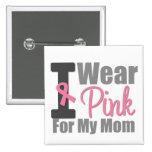 I Wear Pink Ribbon For My Mum Badge