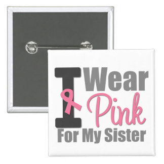 I Wear Pink Ribbon For My Sister 15 Cm Square Badge