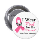 I Wear Pink Ribbon Friend Breast Cancer Pinback Buttons