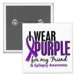 I Wear Purple For My Friend 10 Epilepsy Buttons