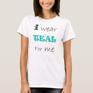 I wear TEAL for me tshirt. T-Shirt