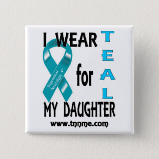 I wear TEAL for my daughter button