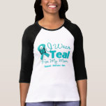 I Wear Teal For My Mum Shirt