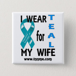 I wear TEAL for my wife button. 15 Cm Square Badge