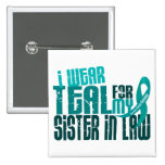 I Wear Teal For Sister-In-Law 6.4 Ovarian Cancer