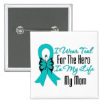 I Wear Teal For The Hero in My Life...My Mum Buttons