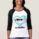 I Wear Teal Heart Ribbon For My Mum T Shirt