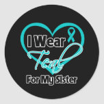 I Wear Teal Heart Ribbon For My Sister Round Stickers