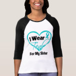 I Wear Teal Heart Ribbon For My Sister T Shirt