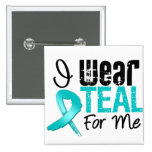 I Wear Teal Ribbon For Me Button