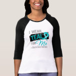 I Wear Teal Ribbon For Me - Ovarian Cancer Shirts