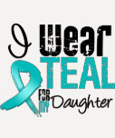 I Wear Teal Ribbon For My Daughter