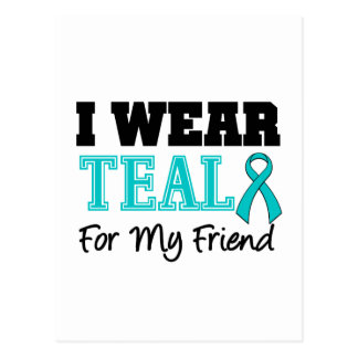 I Wear Teal Ribbon For My Friend Postcard