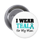 I Wear Teal Ribbon For My Mum Pinback Buttons