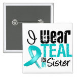 I Wear Teal Ribbon For My Sister 15 Cm Square Badge