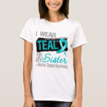 I Wear Teal Ribbon For My Sister Ovarian Cancer T-Shirt