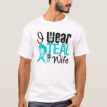 I Wear Teal Ribbon For My Wife T-Shirt