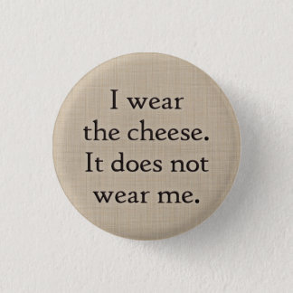 I wear the cheese button