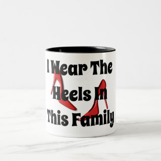 I Wear The Heels In This Family Funny Mug