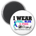 I Wear Thyroid Cancer Ribbon For My Friend Magnets