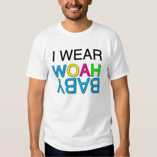 I wear Woah Baby Tshirts