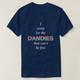 I weep for the DANDIES that can't be free T-Shirt