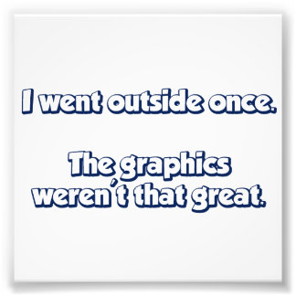 I Went Outside Once.  Graphics Weren't Great. Photo Print
