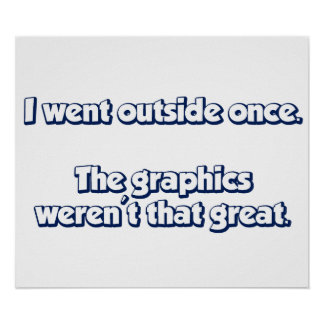 I Went Outside Once.  Graphics Weren't Great. Poster