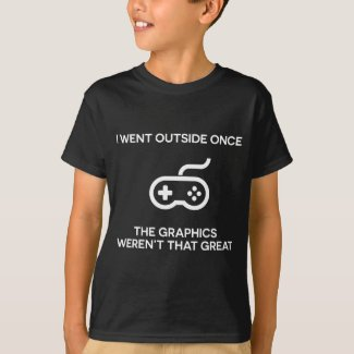 I went outside once, the graphics weren't that great T-Shirt