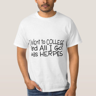 I Went To College All I Got Was Herpes T Shirts