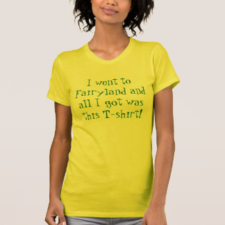 I went to Fairyland and all I got was this T-sh... T-Shirt