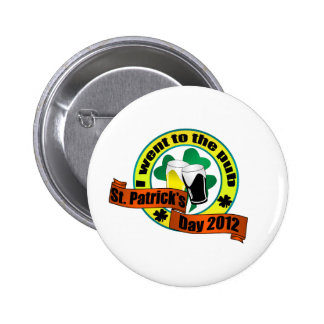 I went to the pub St. Patrick,s day 2012 6 Cm Round Badge