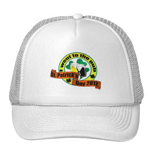 I went to the pub St. Patrick,s day 2012 Trucker Hat