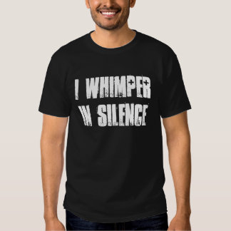 I whimper in silence t-shirt