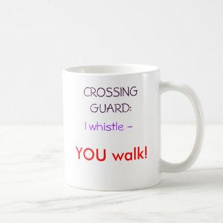 I whistle -, YOU walk!, CROSSINGGUARD: Basic White Mug