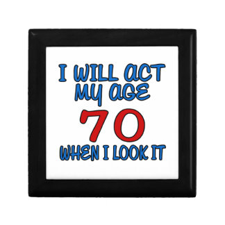 I Will Act My Age 70 When I Look It Small Square Gift Box
