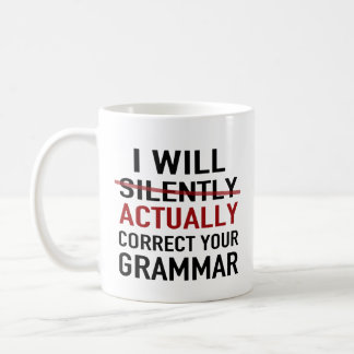 I will actually correct your grammar – not silentl coffee mug