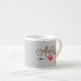 I Will Always Love You Espresso Mug