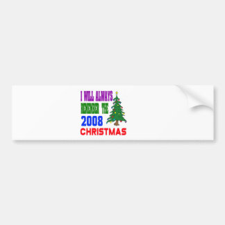 I will always remember the 2008 christmas bumper stickers